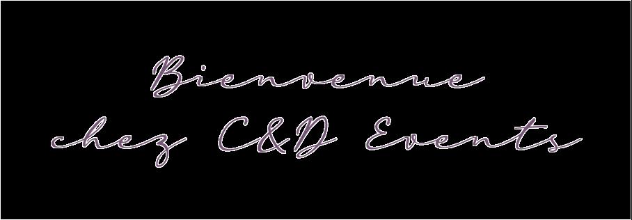 Bienvenue chez C&D Events, votre wedding planner dans l'Oise